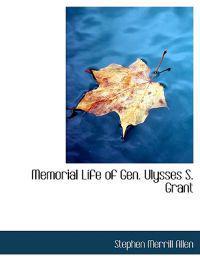 Memorial Life of Gen. Ulysses S. Grant