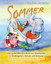 Sommer - Das Große Mitmach-Buch Zur Sommerzeit in Kindergarten, Schule Und Zuhause: Mit 35 Einfachen Liedern, Vielen Kreativideen, Rezepten, Geschicht