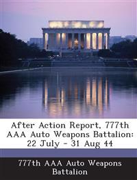 After Action Report, 777th AAA Auto Weapons Battalion