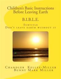 Children's Basic Instructions Before Leaving Earth B.I.B.L.E.