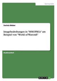 """Imagebedrohungen in """"mmoprgs"""" Am Beispiel Von """"world of Warcraft"""""""