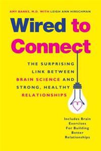 Wired to Connect: The Surprising Link Between Brain Science and Strong, Healthy Relationships