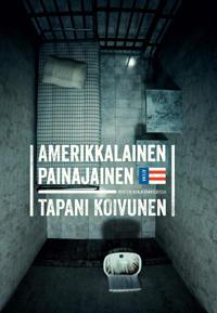 Amerikkalainen painajainen - Vuoteni USA:n vankiloissa