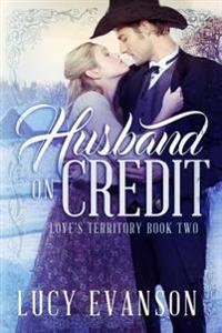 Husband on Credit: Book Two of the Love's Territory Series