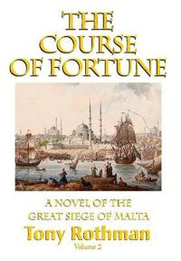 The Course of Fortune, A Novel of the Great Siege of Malta