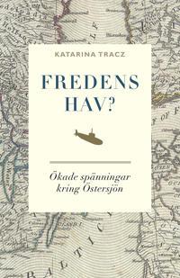Fredens hav? : ökade spänningar kring Östersjön