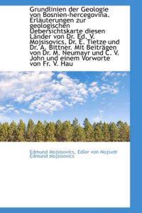 Grundlinien Der Geologie Von Bosnien-Hercegovina. Erlauterungen Zur Geologischen Uebersichtskarte Di