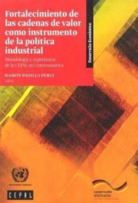 Fortalecimiento de las Cadenas de Valor como Instrumento de la Politica Industrial