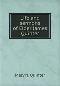 Life and Sermons of Elder James Quinter