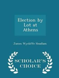 Election by Lot at Athens - Scholar's Choice Edition