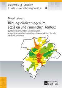 Bildungseinrichtungen Im Sozialen Und Raeumlichen Kontext: Zur Integrationsfunktion Von Schulischen Und Außerschulischen Institutionen in Ausgewaehlte