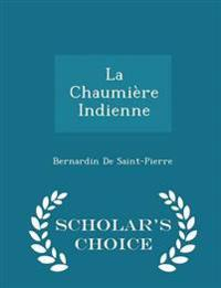 La Chaumiere Indienne - Scholar's Choice Edition