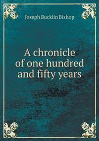 A Chronicle of One Hundred and Fifty Years