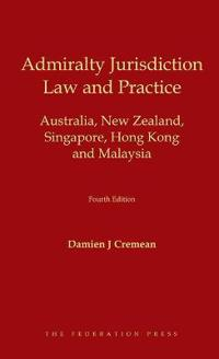 Admiralty Jurisdiction: Law and Practice: Australia, New Zealand, Singapore, Hong Kong and Malaysia