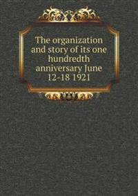 The Organization and Story of Its One Hundredth Anniversary June 12-18 1921