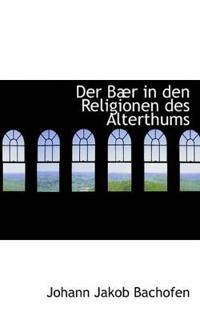 Der Baer in Den Religionen Des Alterthums