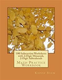 100 Subtraction Worksheets with 2-Digit Minuends, 2-Digit Subtrahends: Math Practice Workbook