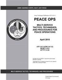 Army Techniques Publication Atp 3-07.31 Peace Ops Multi-Service Tactics, Techniques, and Procedures for Peace Operations April 2015