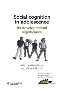 Social Cognition in Adolescence: Its Developmental Significance