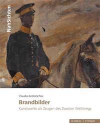 Brandbilder: Kunstwerke ALS Zeugen Des Zweiten Weltkriegs