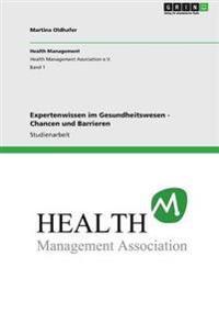 Expertenwissen Im Gesundheitswesen - Chancen Und Barrieren