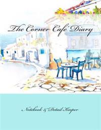 The Corner Cafe' Diary: Notebook & Detail Keeper