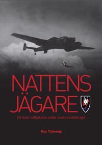 Nattens jägare : ett tyskt nattjaktess under andra världskriget