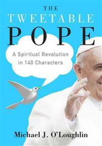 The Tweetable Pope: A Spiritual Revolution in 140 Characters