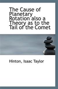 The Cause of Planetary Rotation Also a Theory as to the Tail of the Comet