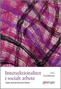 Intersektionalitet i socialt arbete 2:a uppl : Teori, reflektion och praxis