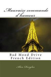Mauvaise Commande D'Humeur: Bad Mood Drive French Edition