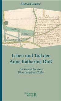 Leben und Tod der Anna Katharina Duß
