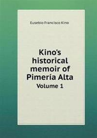 Kino's Historical Memoir of Pimeria Alta Volume 1