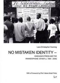 No Mistaken Identity - Kinshasa's Press and the Rwandophone 'Other' (C. 1990-2005)