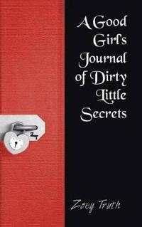 A Good Girl's Journal of Dirty Little Secrets