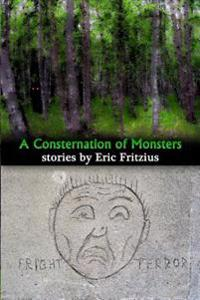 A Consternation of Monsters: Stories by Eric Fritzius