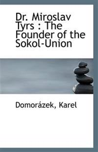 Dr. Miroslav Tyrs: The Founder of the Sokol-Union