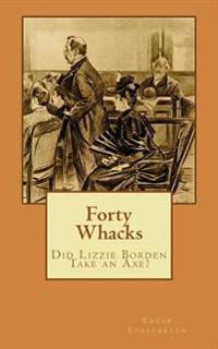 Forty Whacks: Did Lizzie Borden Take an Axe?