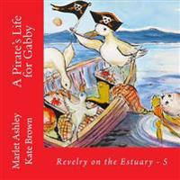 A Pirate's Life for Gabby: Book 5 of Revelry on the Estuary