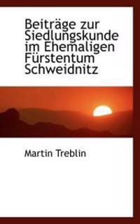 Beitrage Zur Siedlungskunde Im Ehemaligen Furstentum Schweidnitz
