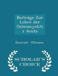 Beitrage Zur Lehre Der Osteomyelitis Acuta - Scholar's Choice Edition