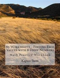 60 Worksheets - Finding Face Values with 6 Digit Numbers: Math Practice Workbook