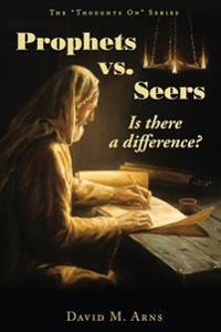 Prophets vs. Seers: Is There a Difference?