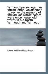 Yarmouth Personages, an Introduction. an Attempt to Revive the Memory of Individuals