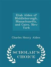 Eliab Alden of Middleborough, Massachusetts, and Cairo, New York - Scholar's Choice Edition