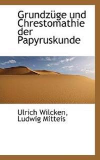 Grundzuge Und Chrestomathie Der Papyruskunde