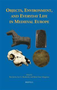 Objects, Environment, and Everyday Life in Medieval Europe