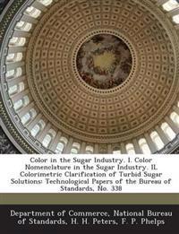 Color in the Sugar Industry. I. Color Nomenclature in the Sugar Industry. Il Colorimetric Clarification of Turbid Sugar Solutions