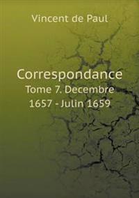 Correspondance Tome 7. Decembre 1657 - Julin 1659