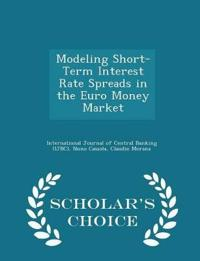 Modeling Short-Term Interest Rate Spreads in the Euro Money Market - Scholar's Choice Edition